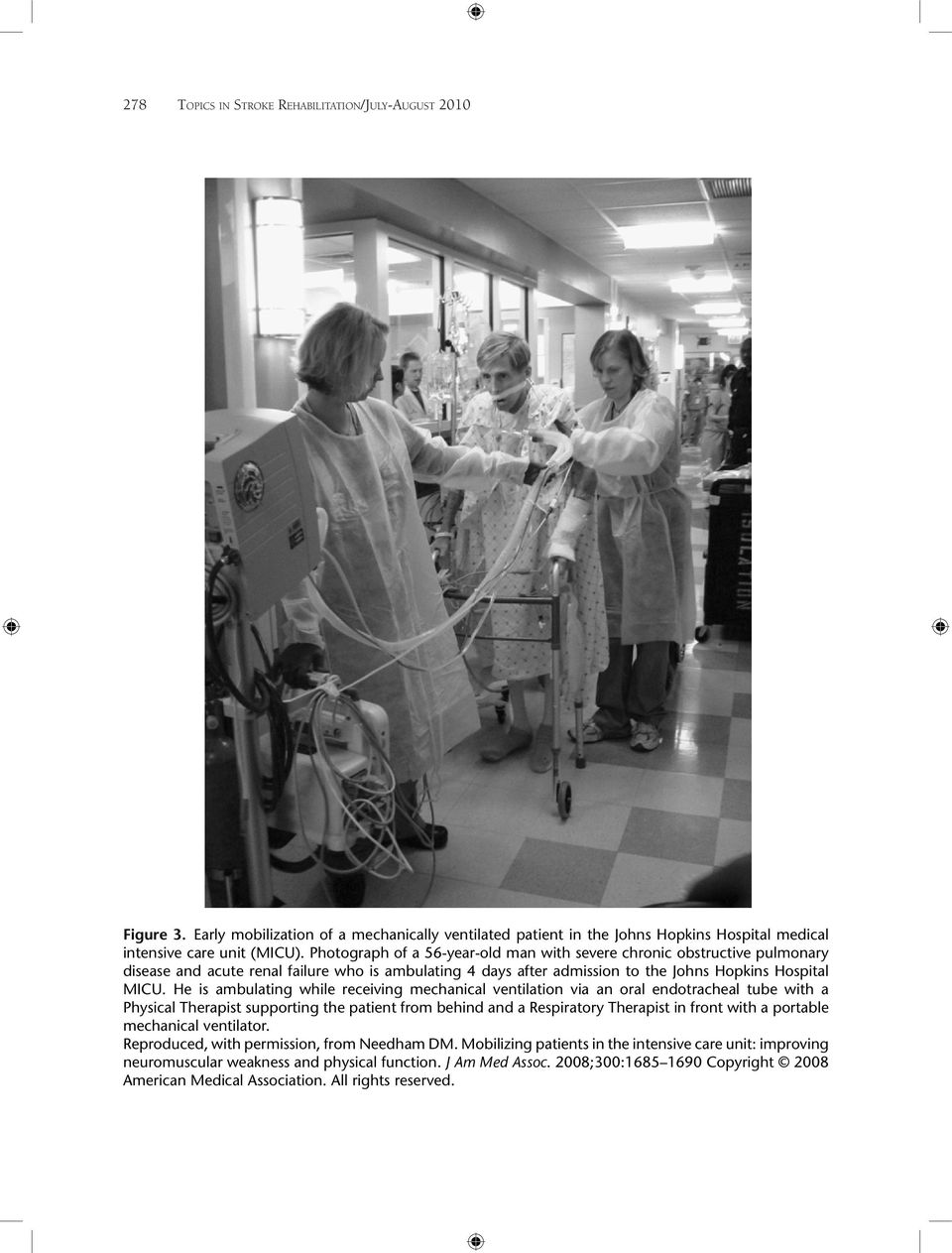 He is ambulating while receiving mechanical ventilation via an oral endotracheal tube with a Physical Therapist supporting the patient from behind and a Respiratory Therapist in front with a portable