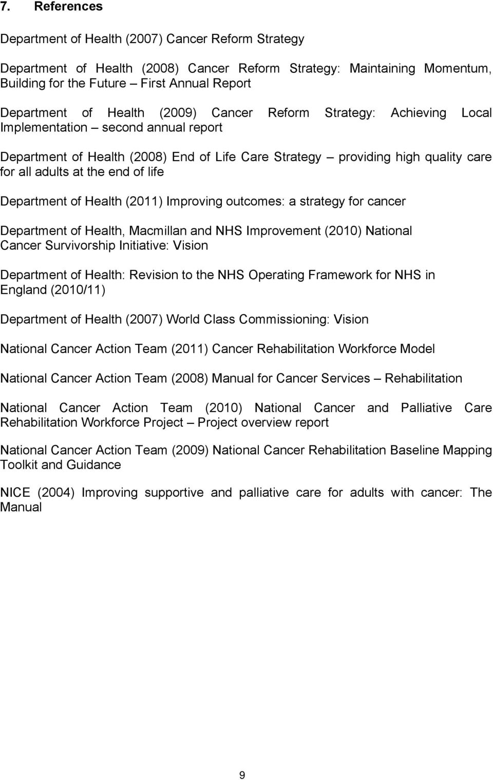 of life Department of Health (2011) Improving outcomes: a strategy for cancer Department of Health, Macmillan and NHS Improvement (2010) National Cancer Survivorship Initiative: Vision Department of