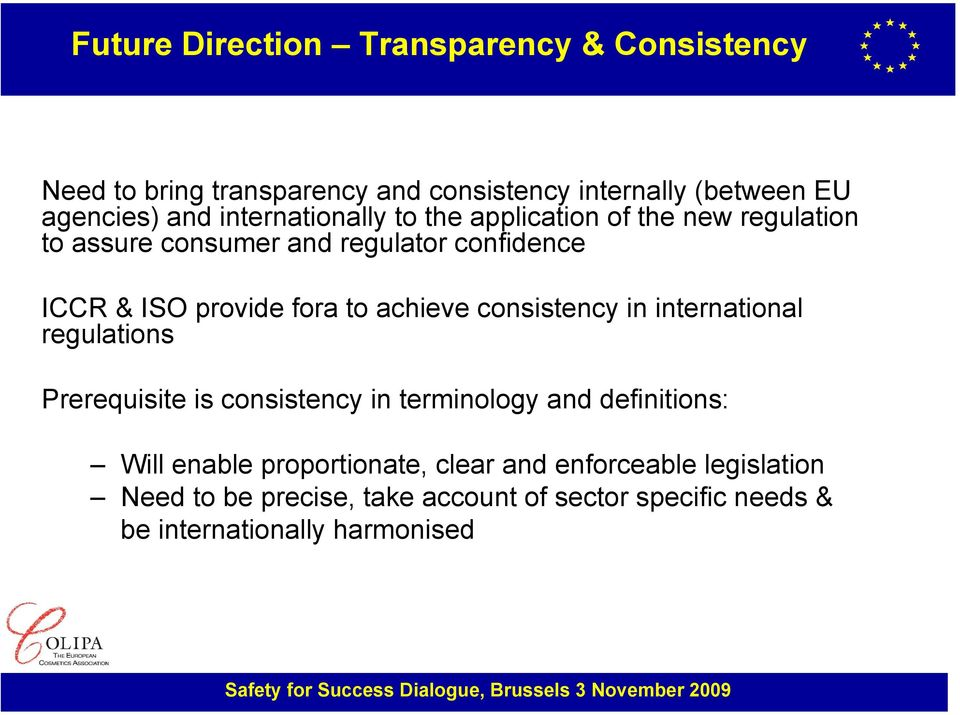 achieve consistency in international regulations Prerequisite is consistency in terminology and definitions: Will enable