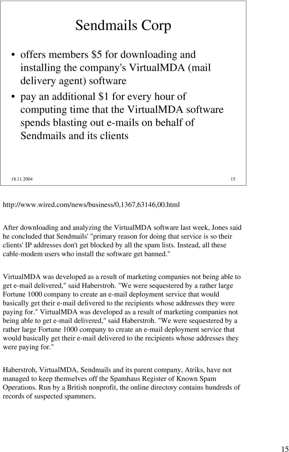 "html After downloading and analyzing the VirtualMDA software last week, Jones said he concluded that Sendmails' ""primary reason for doing that service is so their clients' IP addresses don't get"