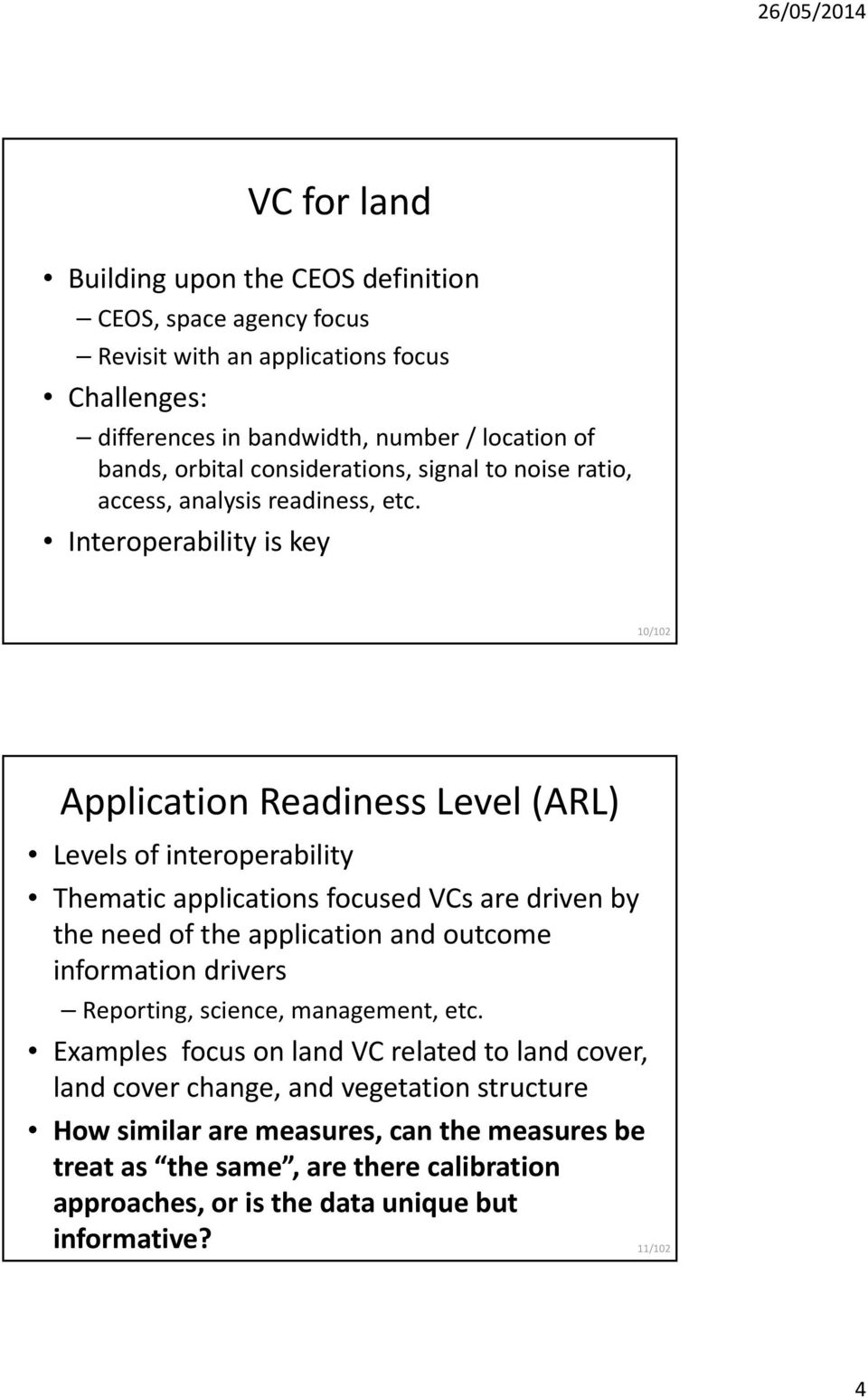 Interoperability is key 10/102 Application Readiness Level (ARL) Levels of interoperability Thematic applications focused VCs are driven by the need of the application and outcome