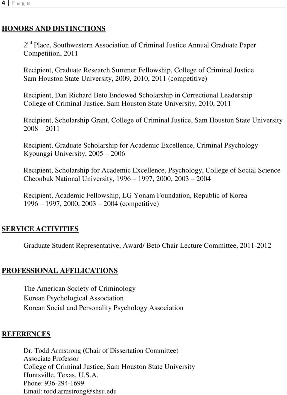 Recipient, Graduate Scholarship for Academic Excellence, Criminal Psychology Kyounggi University, 2005 2006 Recipient, Scholarship for Academic Excellence, Psychology, College of Social Science