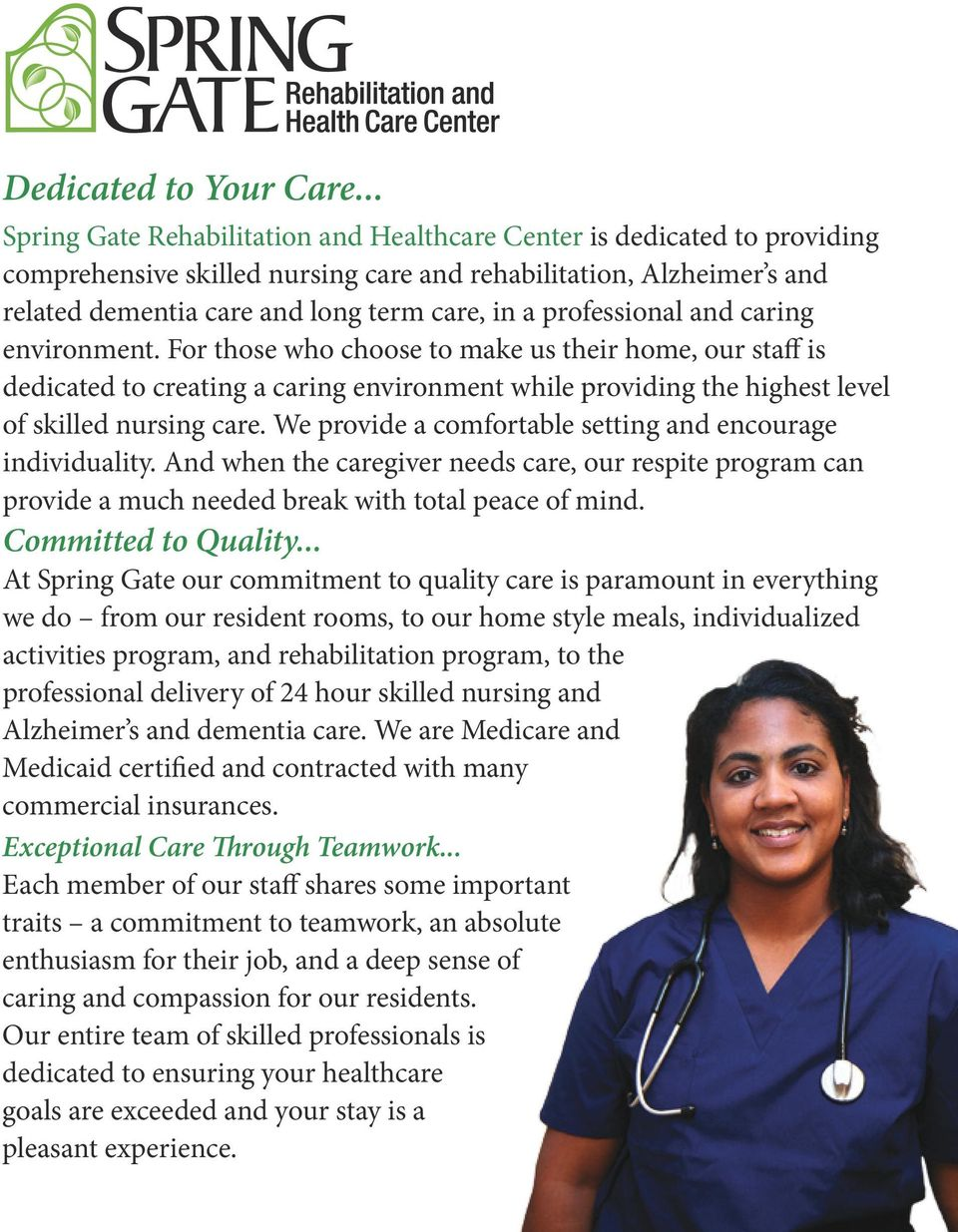 professional and caring environment. For those who choose to make us their home, our staff is dedicated to creating a caring environment while providing the highest level of skilled nursing care.