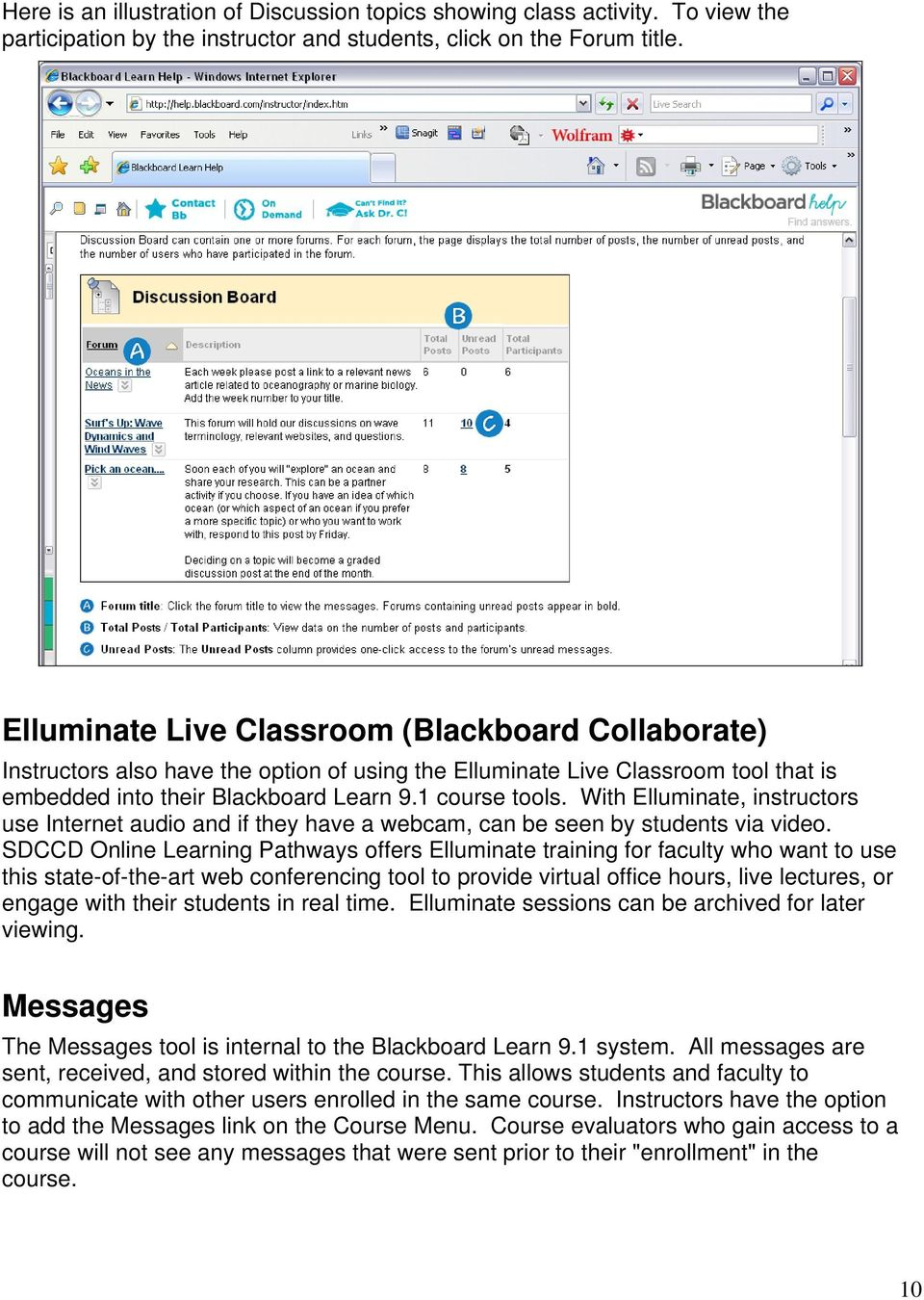 With Elluminate, instructors use Internet audio and if they have a webcam, can be seen by students via video.