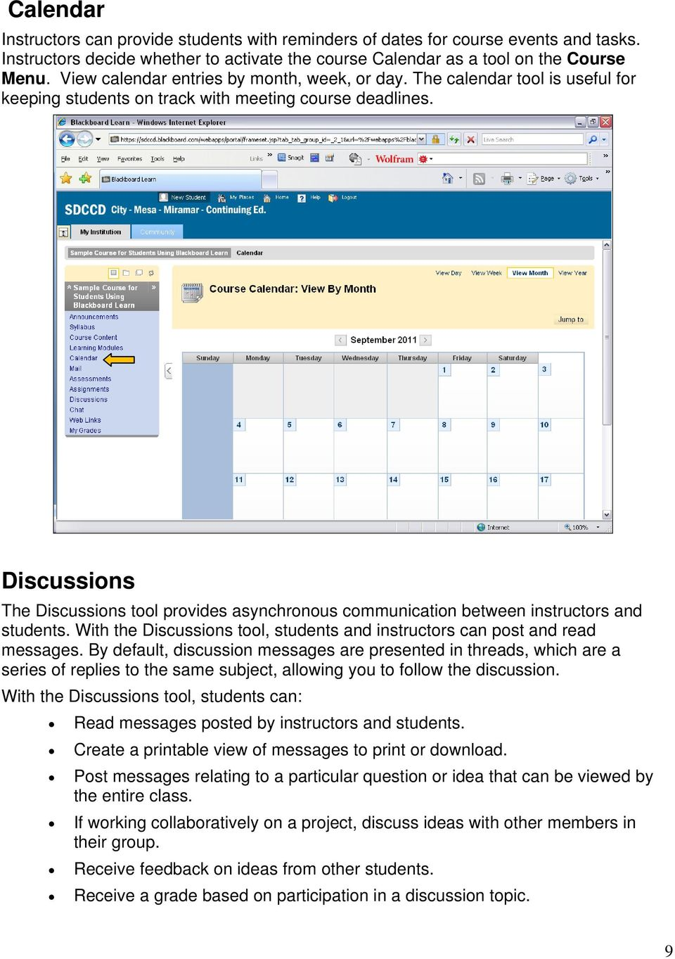 Discussions The Discussions tool provides asynchronous communication between instructors and students. With the Discussions tool, students and instructors can post and read messages.
