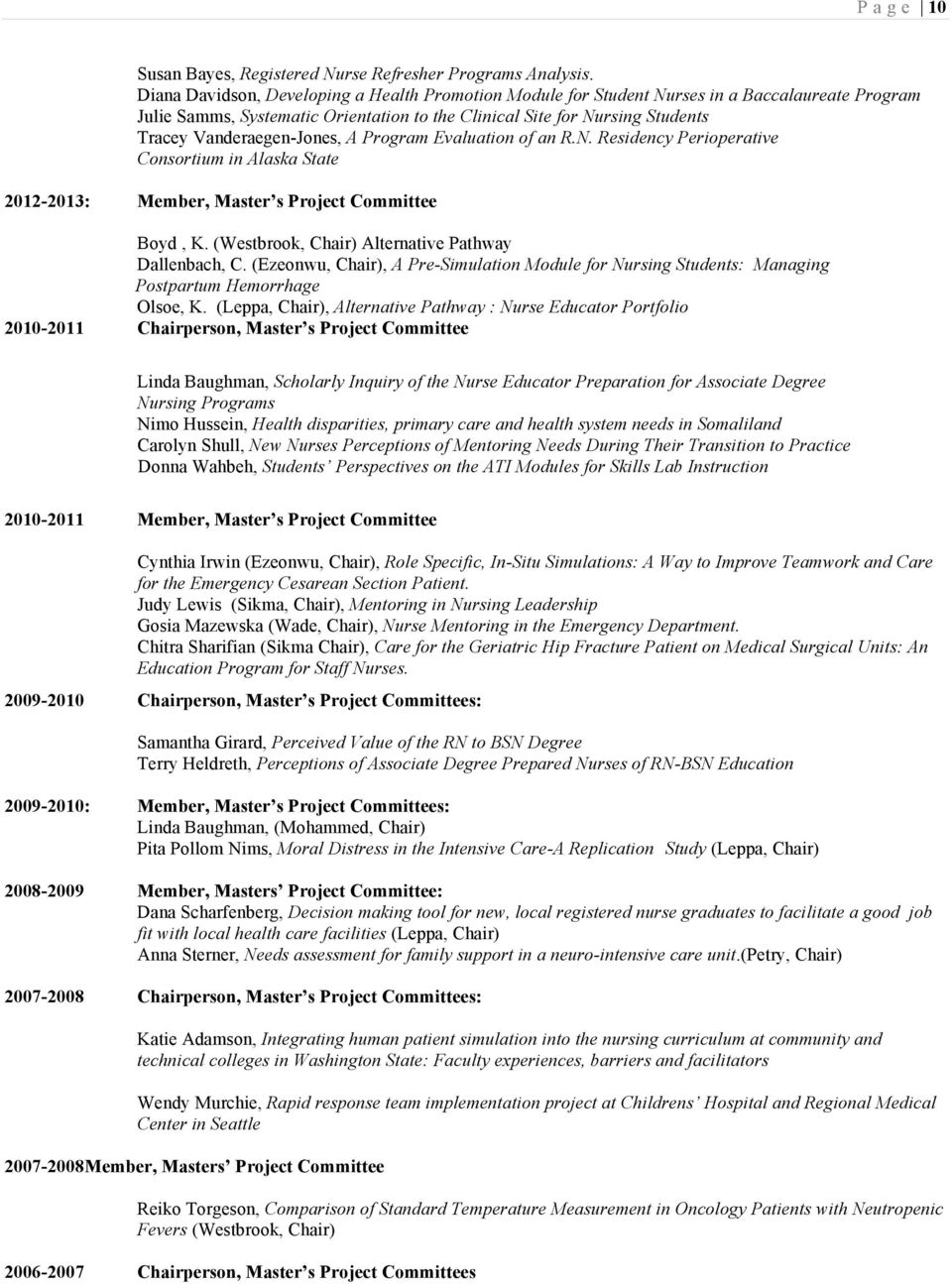 Vanderaegen-Jones, A Program Evaluation of an R.N. Residency Perioperative Consortium in Alaska State 2012-2013: Member, Master s Project Committee Boyd, K.