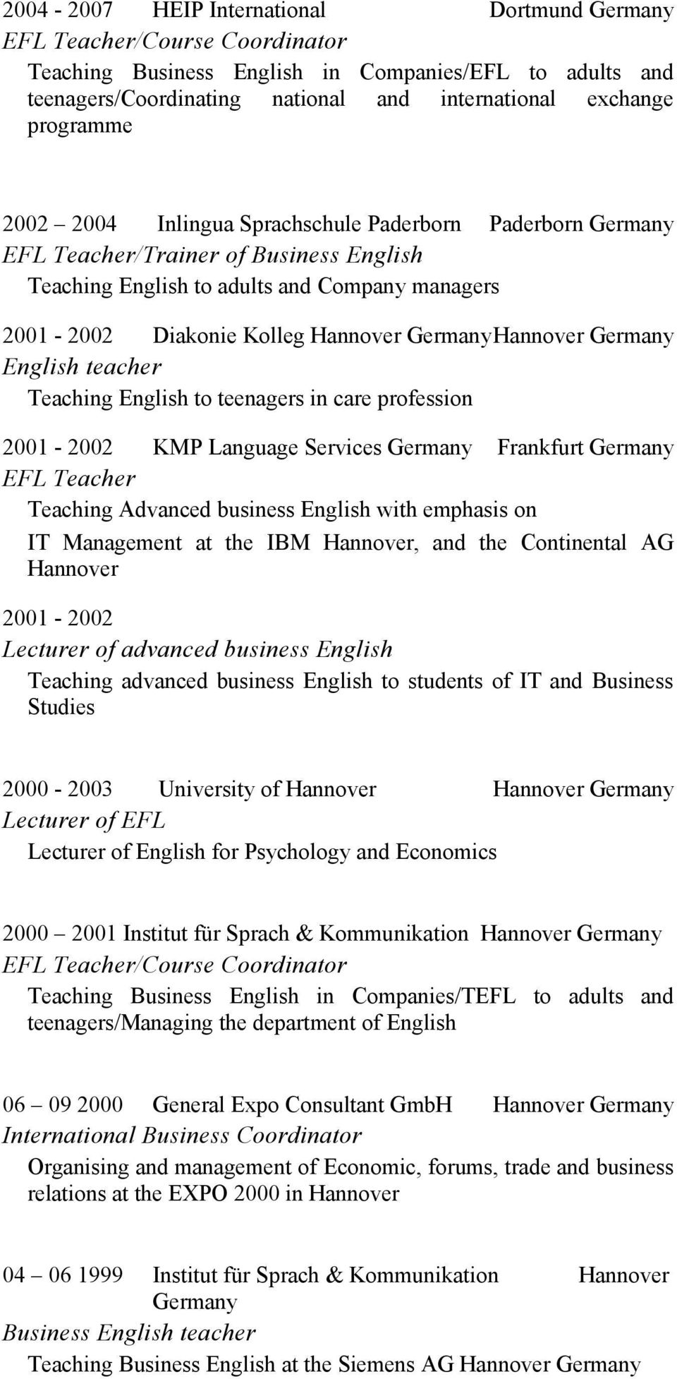 teacher Teaching English to teenagers in care profession 2001-2002 KMP Language Services Germany Frankfurt Germany Teaching Advanced business English with emphasis on IT Management at the IBM
