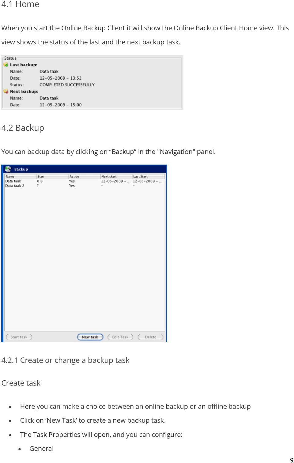 "2 Backup You can backup data by clicking on Backup in the ""Navigation"" panel. 4.2.1 Create or change a backup task"