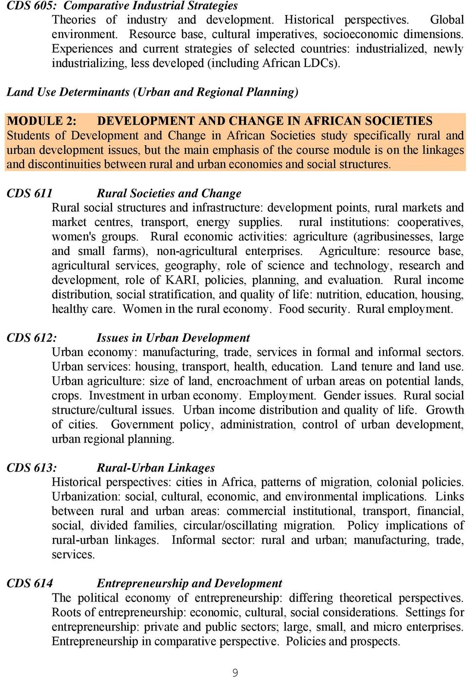 Land Use Determinants (Urban and Regional Planning) MODULE 2: DEVELOPMENT AND CHANGE IN AFRICAN SOCIETIES Students of Development and Change in African Societies study specifically rural and urban
