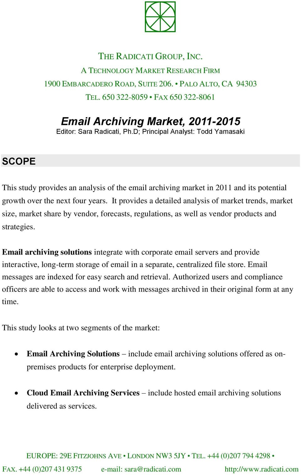 D; Principal Analyst: Todd Yamasaki SCOPE This study provides an analysis of the email archiving market in 2011 and its potential growth over the next four years.