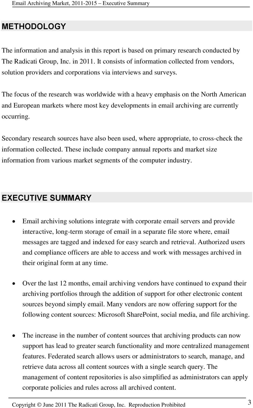 The focus of the research was worldwide with a heavy emphasis on the North American and European markets where most key developments in email archiving are currently occurring.