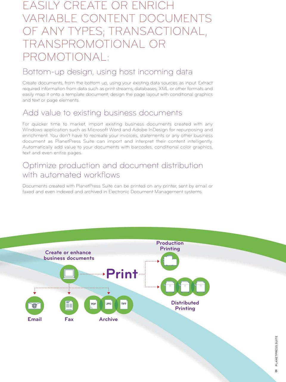 Extract required information from data such as print streams, databases, XML or other formats and easily map it onto a template document; design the page layout with conditional graphics and text or