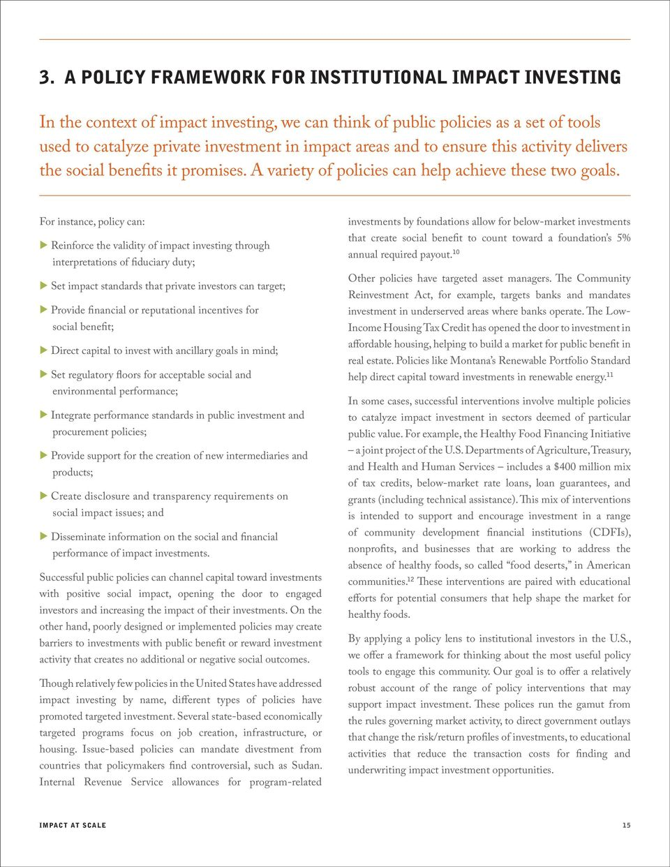 For instance, policy can: ureinforce the validity of impact investing through interpretations of fiduciary duty; uset impact standards that private investors can target; uprovide financial or