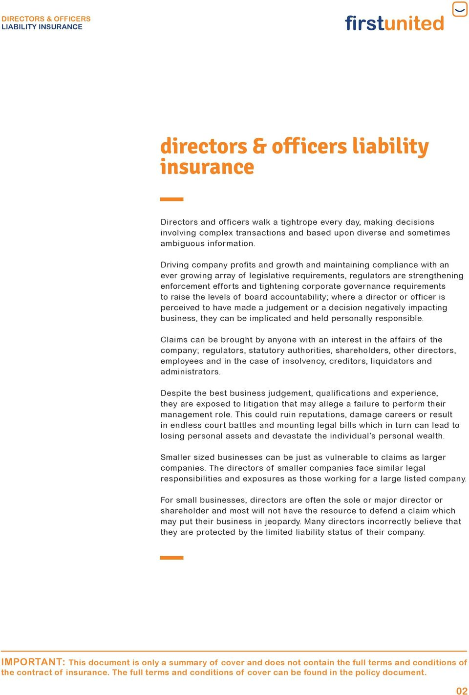 governance requirements to raise the levels of board accountability; where a director or officer is perceived to have made a judgement or a decision negatively impacting business, they can be