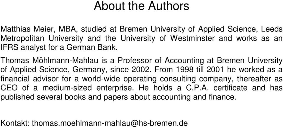 Thomas Möhlmann-Mahlau is a Professor of Accounting at Bremen University of Applied Science, Germany, since 2002.