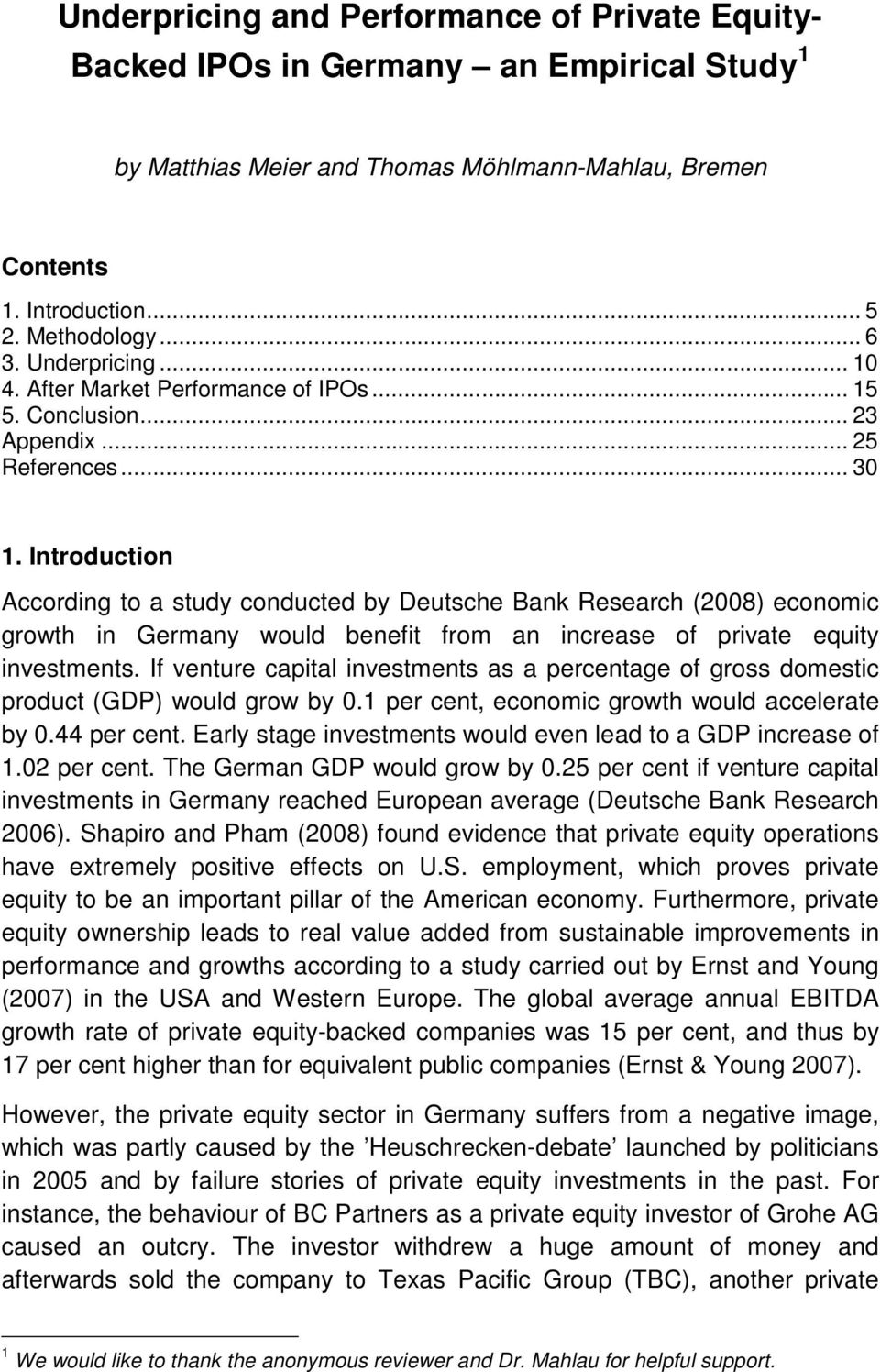 Introduction According to a study conducted by Deutsche Bank Research (2008) economic growth in Germany would benefit from an increase of private equity investments.