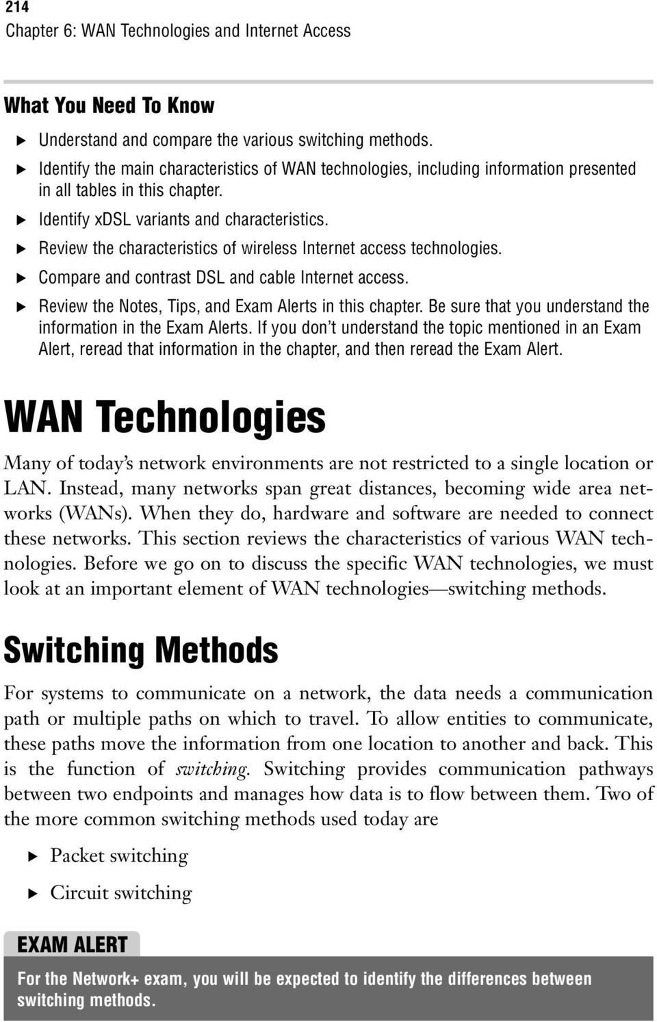 . Review the characteristics of wireless Internet access technologies.. Compare and contrast DSL and cable Internet access.. Review the Notes, Tips, and Exam Alerts in this chapter.