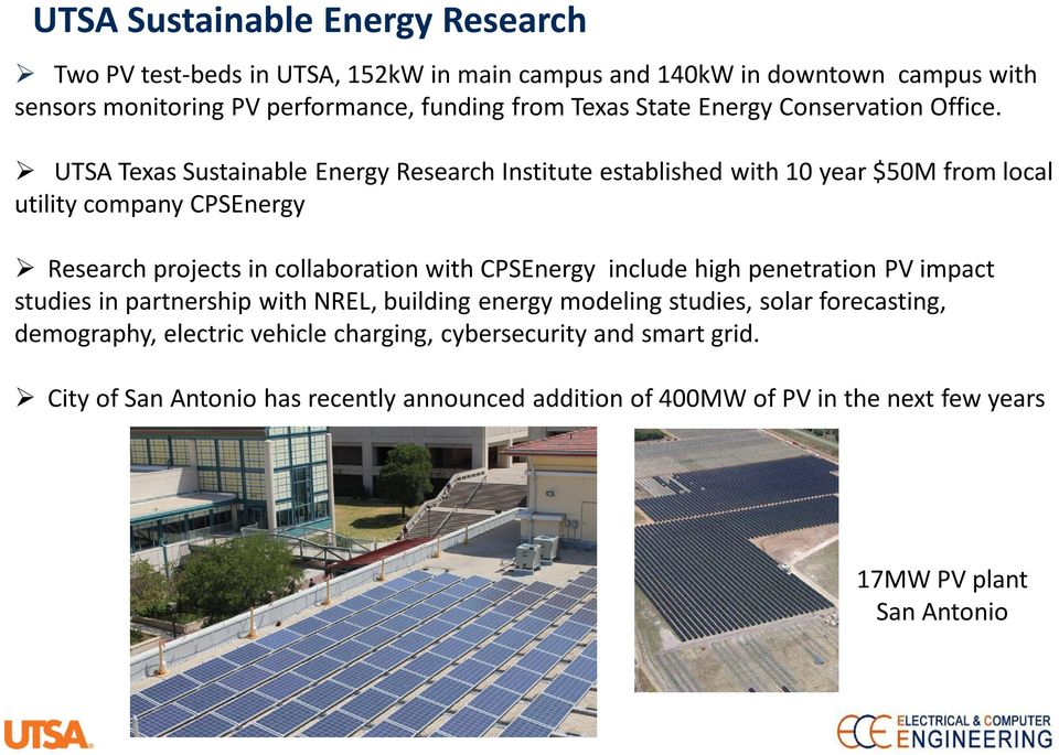 UTSA Texas Sustainable Energy Research Institute established with 10 year $50M from local utility company CPSEnergy Research projects in collaboration with CPSEnergy