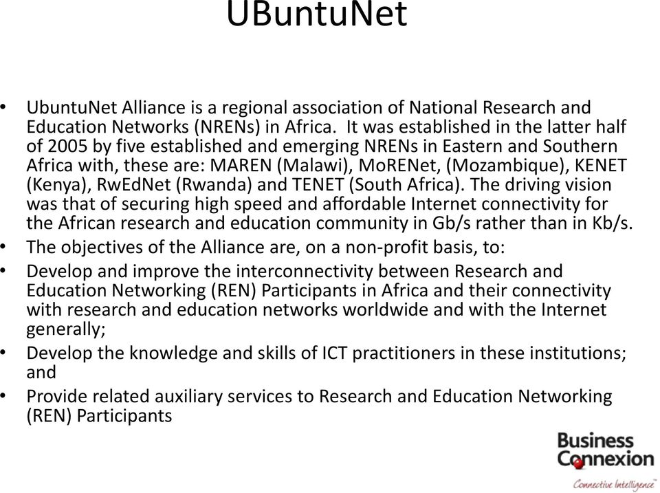 (Rwanda) and TENET (South Africa). The driving vision was that of securing high speed and affordable Internet connectivity for the African research and education community in Gb/s rather than in Kb/s.
