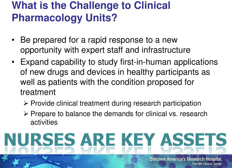 to study first-in-human applications of new drugs and devices in healthy participants as well as patients