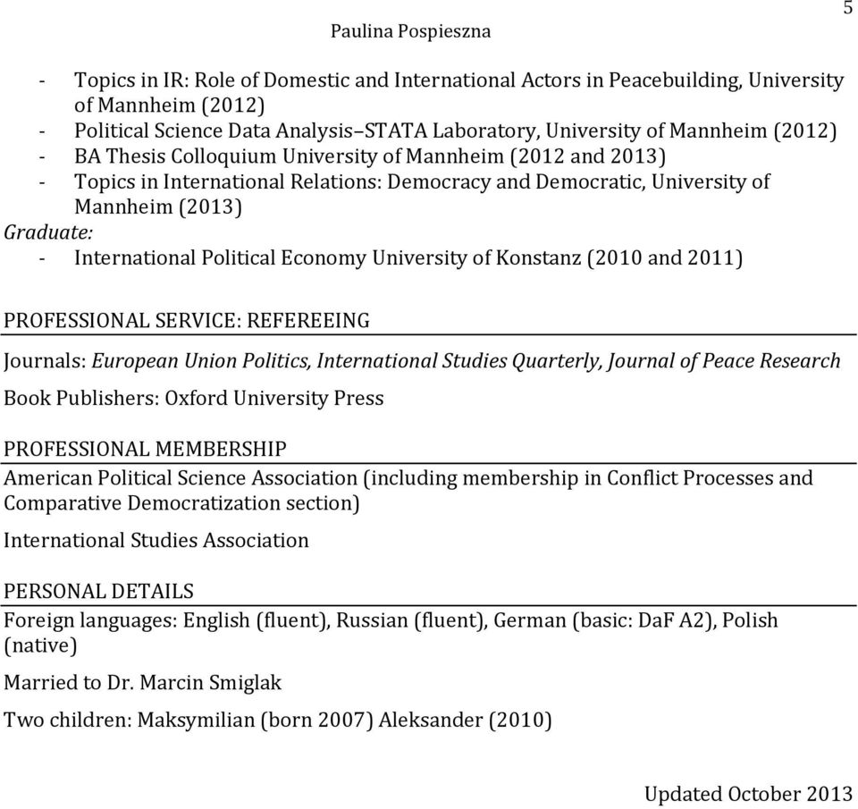 University of Konstanz (2010 and 2011) PROFESSIONAL SERVICE: REFEREEING Journals: European Union Politics, International Studies Quarterly, Journal of Peace Research Book Publishers: Oxford