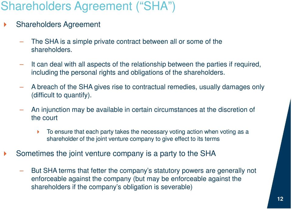 A breach of the SHA gives rise to contractual remedies, usually damages only (difficult to quantify).