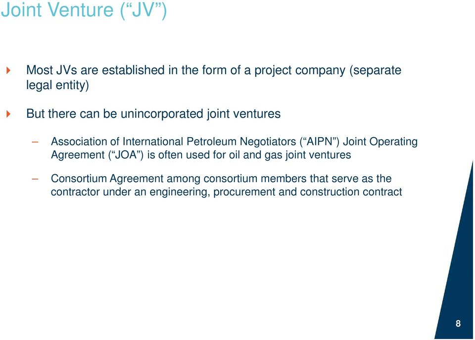 Joint Operating Agreement ( JOA ) is often used for oil and gas joint ventures Consortium Agreement among