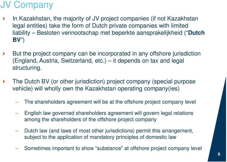 The Dutch BV (or other jurisdiction) project company (special purpose vehicle) will wholly own the Kazakhstan operating company(ies) The shareholders agreement will be at the offshore project company