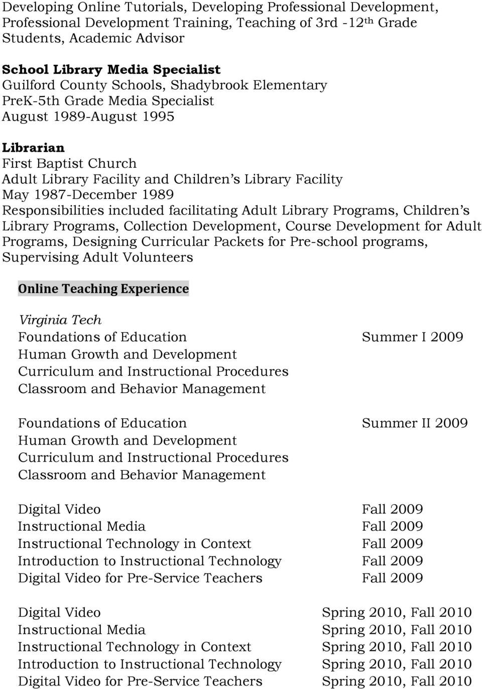 1989 Responsibilities included facilitating Adult Library Programs, Children s Library Programs, Collection Development, Course Development for Adult Programs, Designing Curricular Packets for