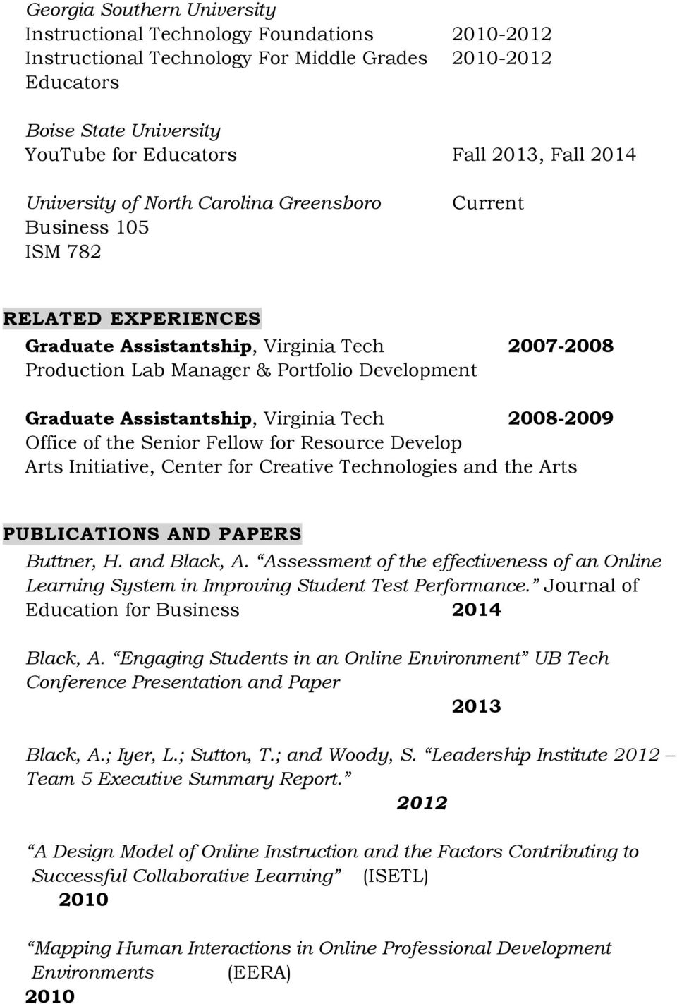 2008- Office of the Senior Fellow for Resource Develop Arts Initiative, Center for Creative Technologies and the Arts PUBLICATIONS AND PAPERS Buttner, H. and Black, A.