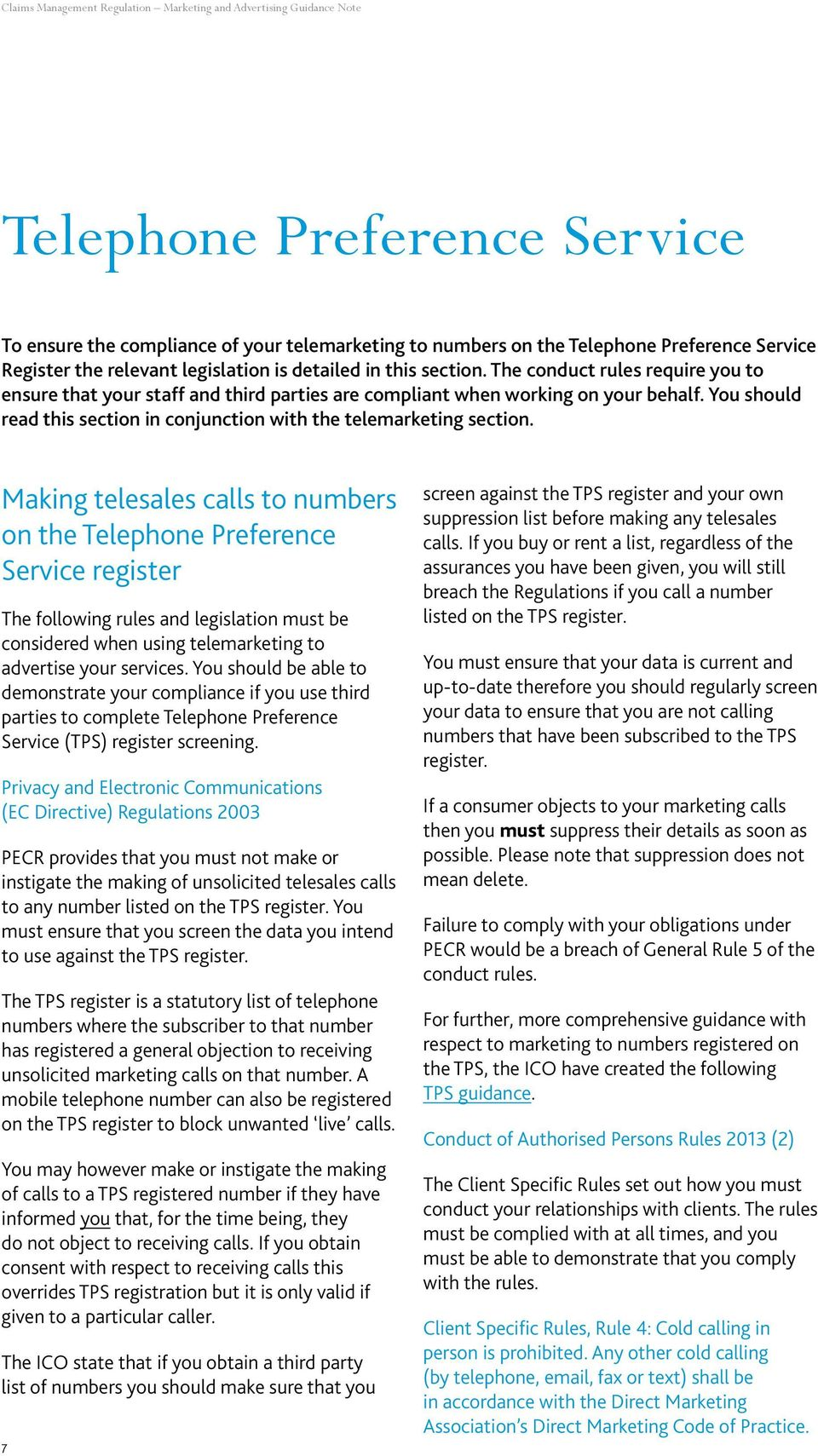 Making telesales calls to numbers on the Telephone Preference Service register The following rules and legislation must be considered when using telemarketing to advertise your services.