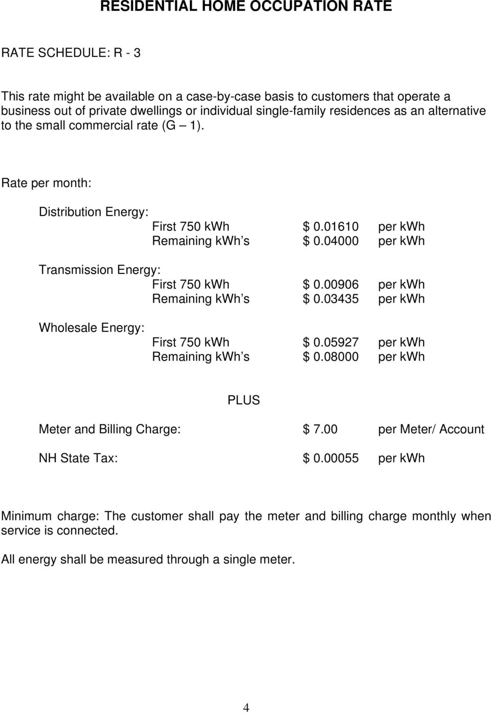 01610 per kwh Remaining kwh s $ 0.04000 per kwh Transmission Energy: First 750 kwh $ 0.00906 per kwh Remaining kwh s $ 0.