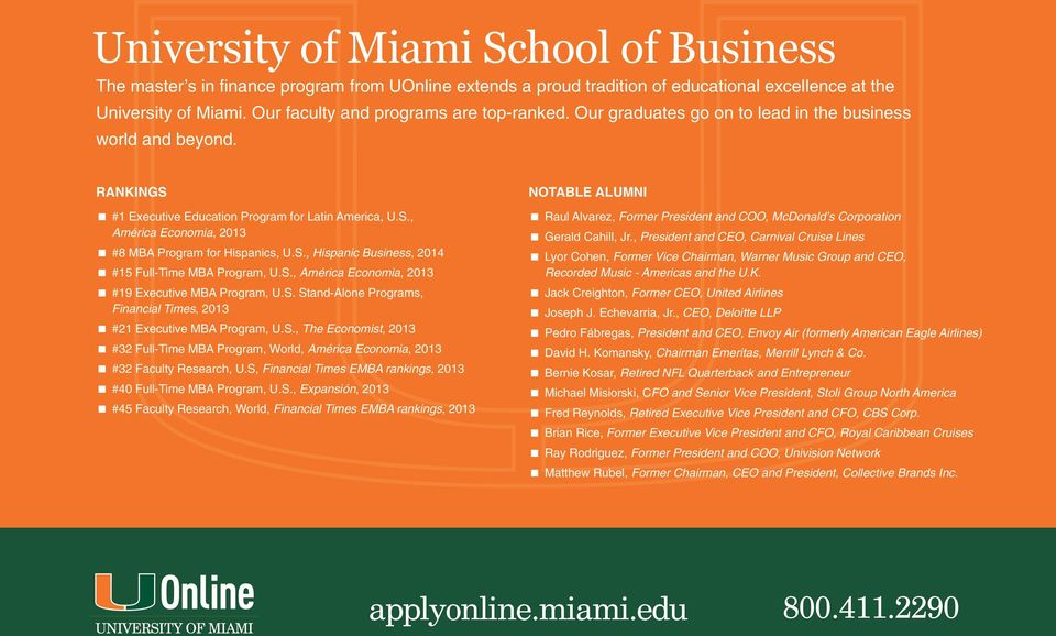 S., Hispanic Business, 2014 #15 Full-Time MBA Program, U.S., América Economia, 2013 #19 Executive MBA Program, U.S. Stand-Alone Programs, Financial Times, 2013 #21 Executive MBA Program, U.S., The Economist, 2013 #32 Full-Time MBA Program, World, América Economia, 2013 #32 Faculty Research, U.