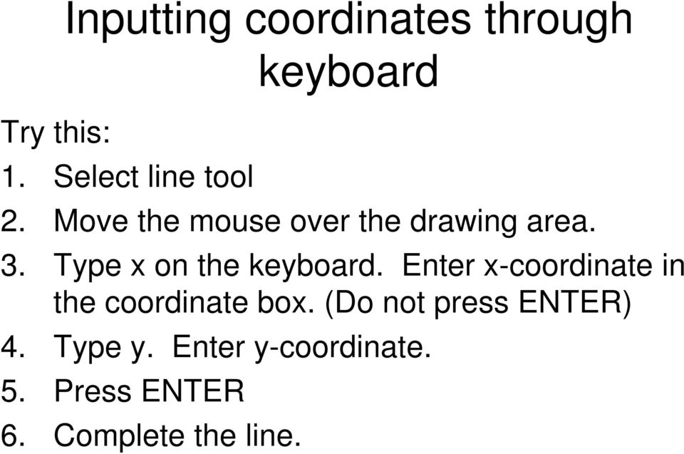 Type x on the keyboard. Enter x-coordinate in the coordinate box.