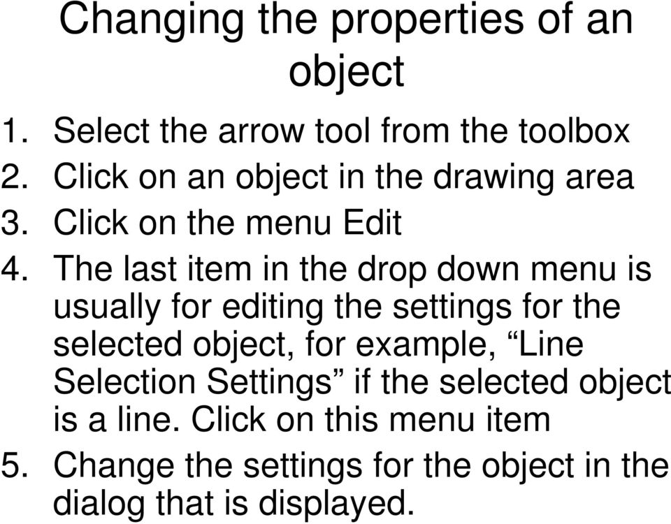 The last item in the drop down menu is usually for editing the settings for the selected object, for
