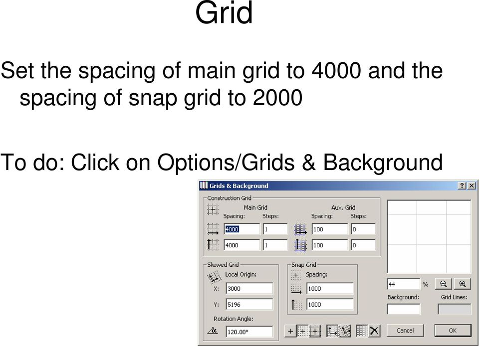 of snap grid to 2000 To do: