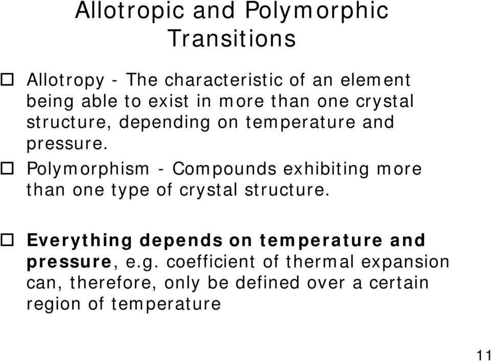 Polymorphism - Compounds exhibiting more than one type of crystal structure.