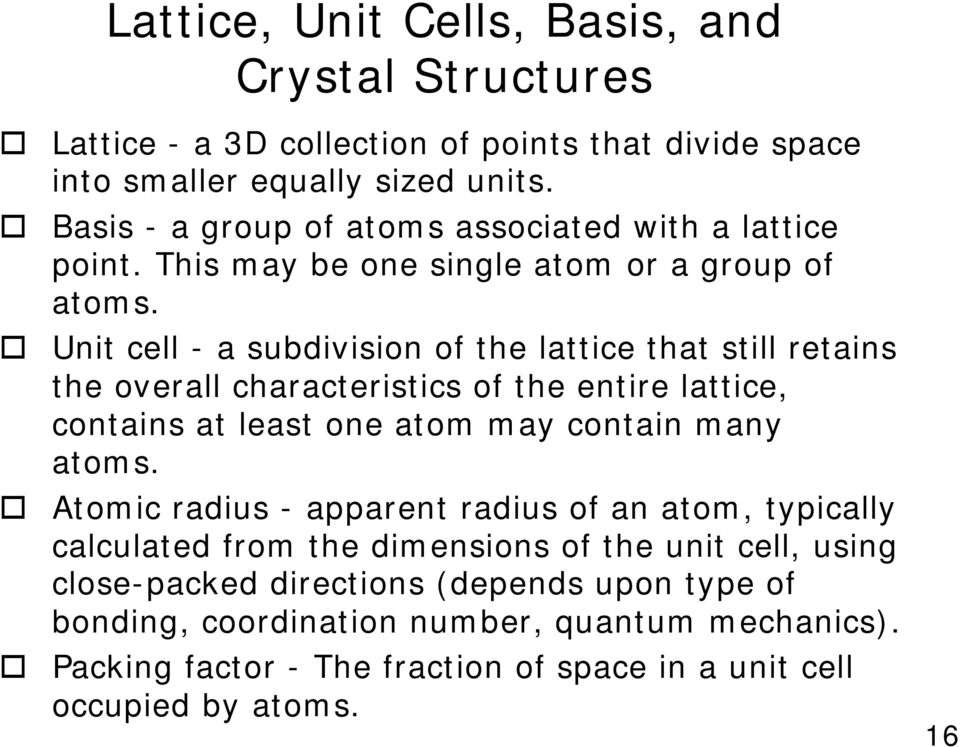 Unit cell - a subdivision of the lattice that still retains the overall characteristics of the entire lattice, contains at least one atom may contain many atoms.