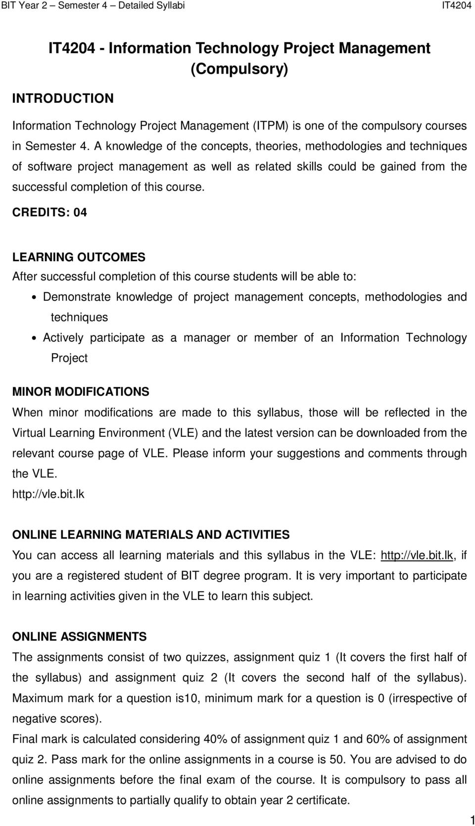 CREDITS: 04 LEARNING OUTCOMES After successful completion of this course students will be able to: Demonstrate knowledge of project management concepts, methodologies and techniques Actively