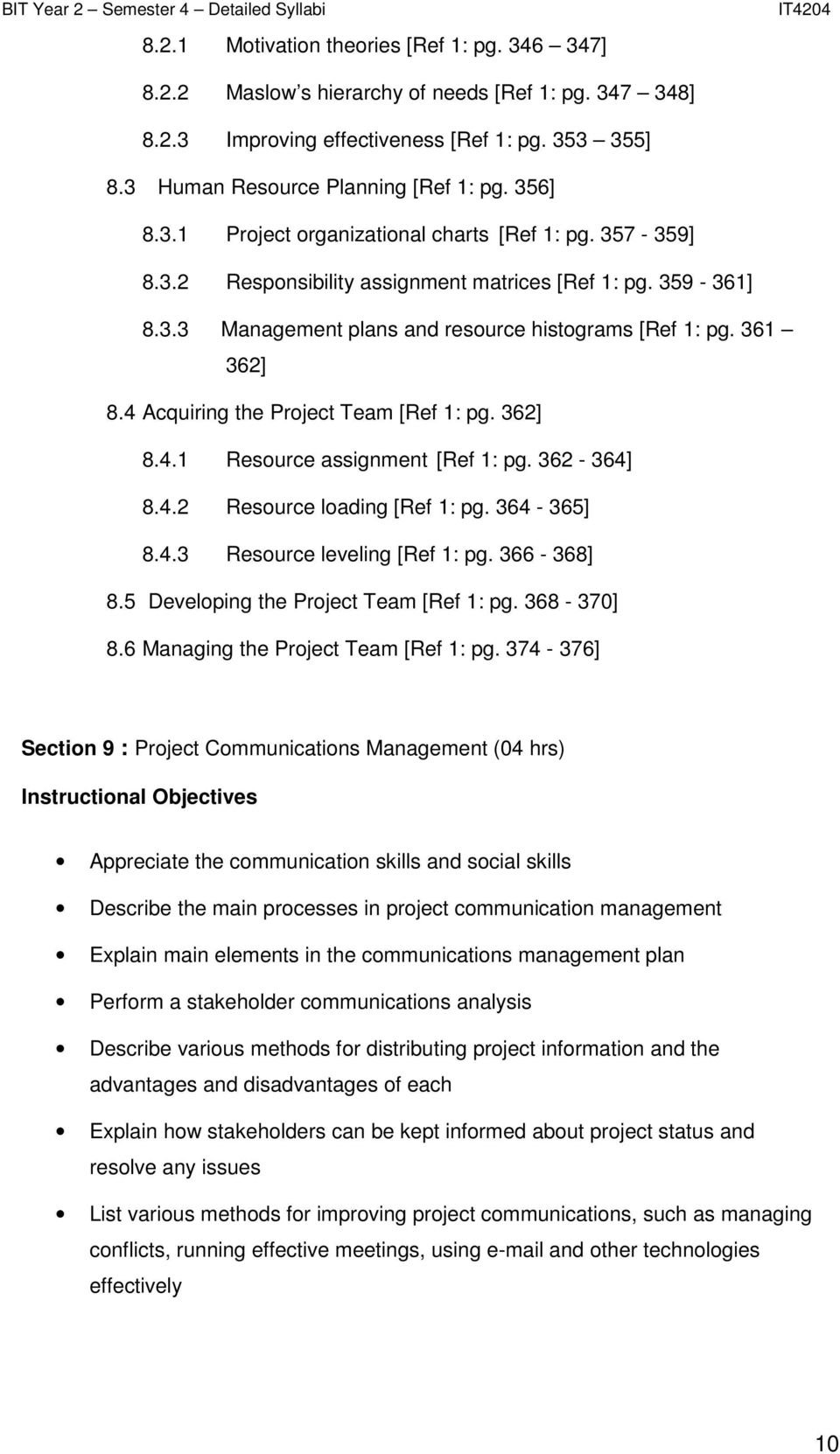 4 Acquiring the Project Team [Ref 1: pg. 362] 8.4.1 Resource assignment [Ref 1: pg. 362-364] 8.4.2 Resource loading [Ref 1: pg. 364-365] 8.4.3 Resource leveling [Ref 1: pg. 366-368] 8.