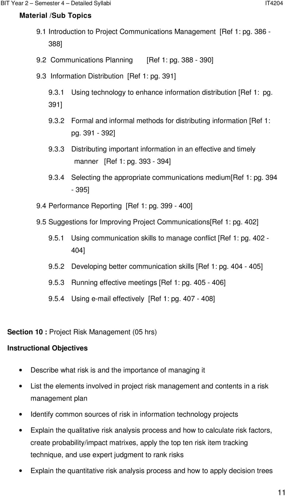 394-395] 9.4 Performance Reporting [Ref 1: pg. 399-400] 9.5 Suggestions for Improving Project Communications[Ref 1: pg. 402] 9.5.1 Using communication skills to manage conflict [Ref 1: pg. 402-404] 9.