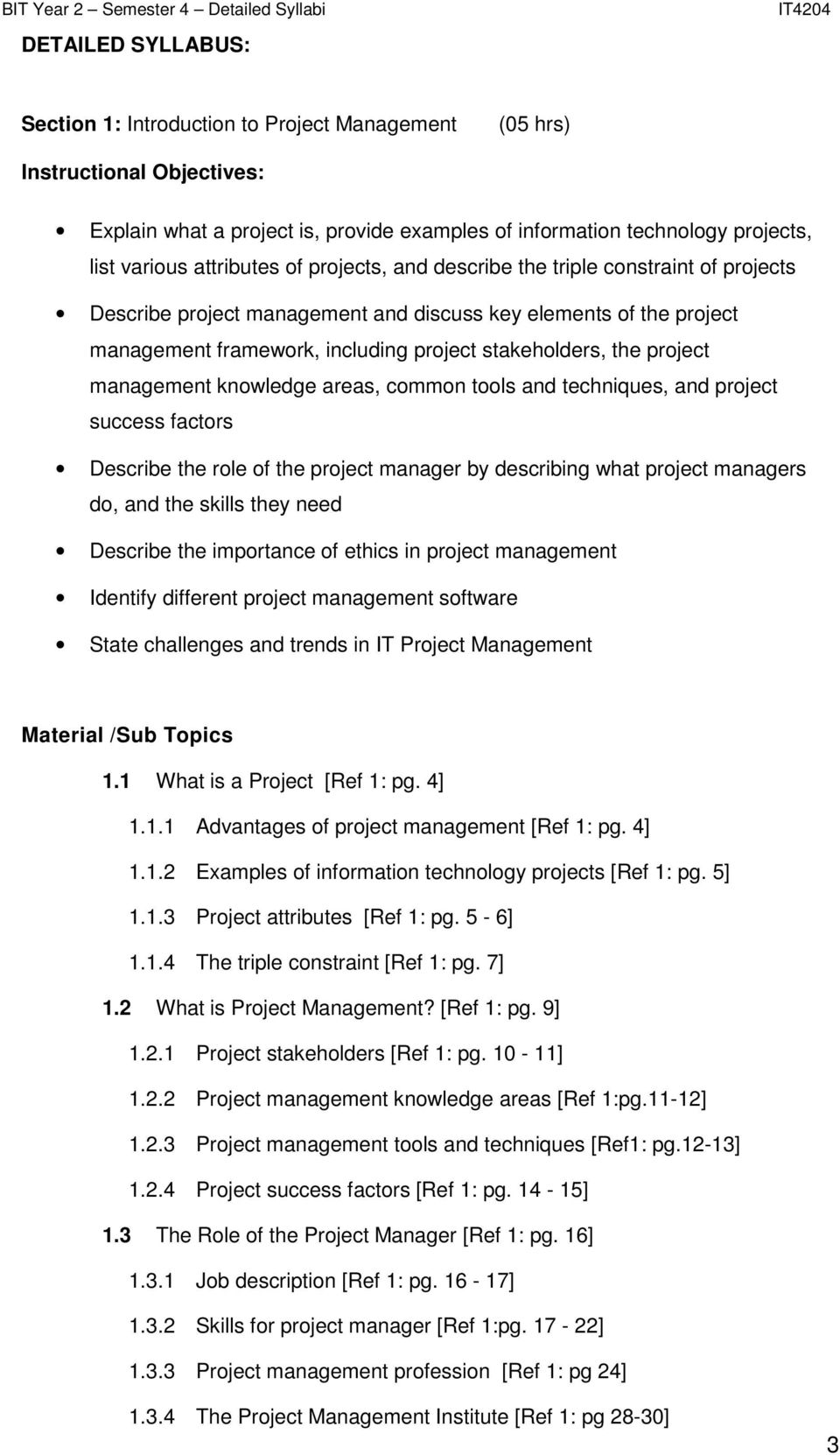 project management knowledge areas, common tools and techniques, and project success factors Describe the role of the project manager by describing what project managers do, and the skills they need