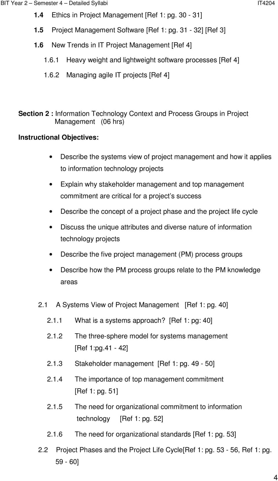 management and how it applies to information technology projects Explain why stakeholder management and top management commitment are critical for a project s success Describe the concept of a