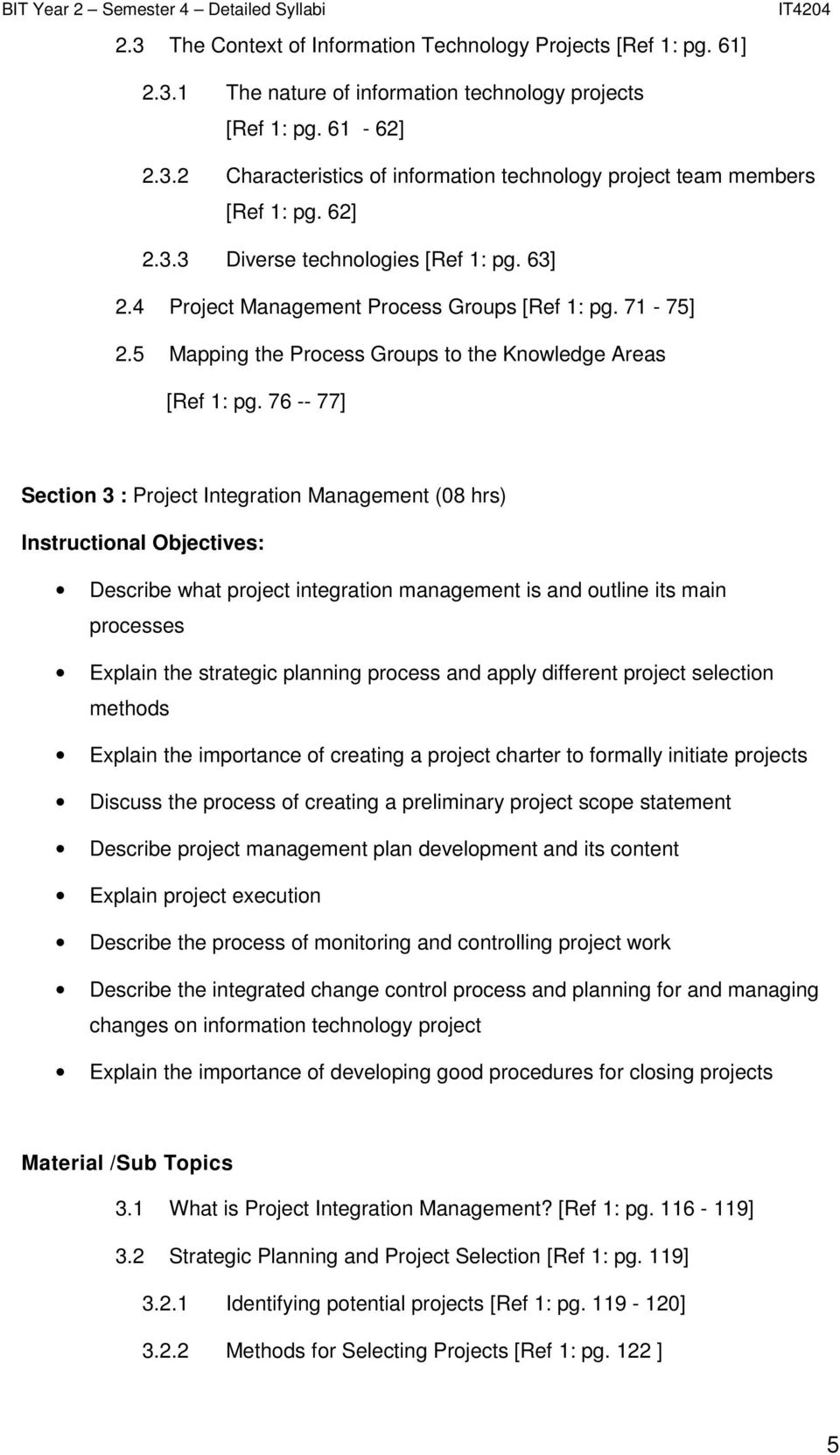 76 -- 77] Section 3 : Project Integration Management (08 hrs) Instructional Objectives: Describe what project integration management is and outline its main processes Explain the strategic planning