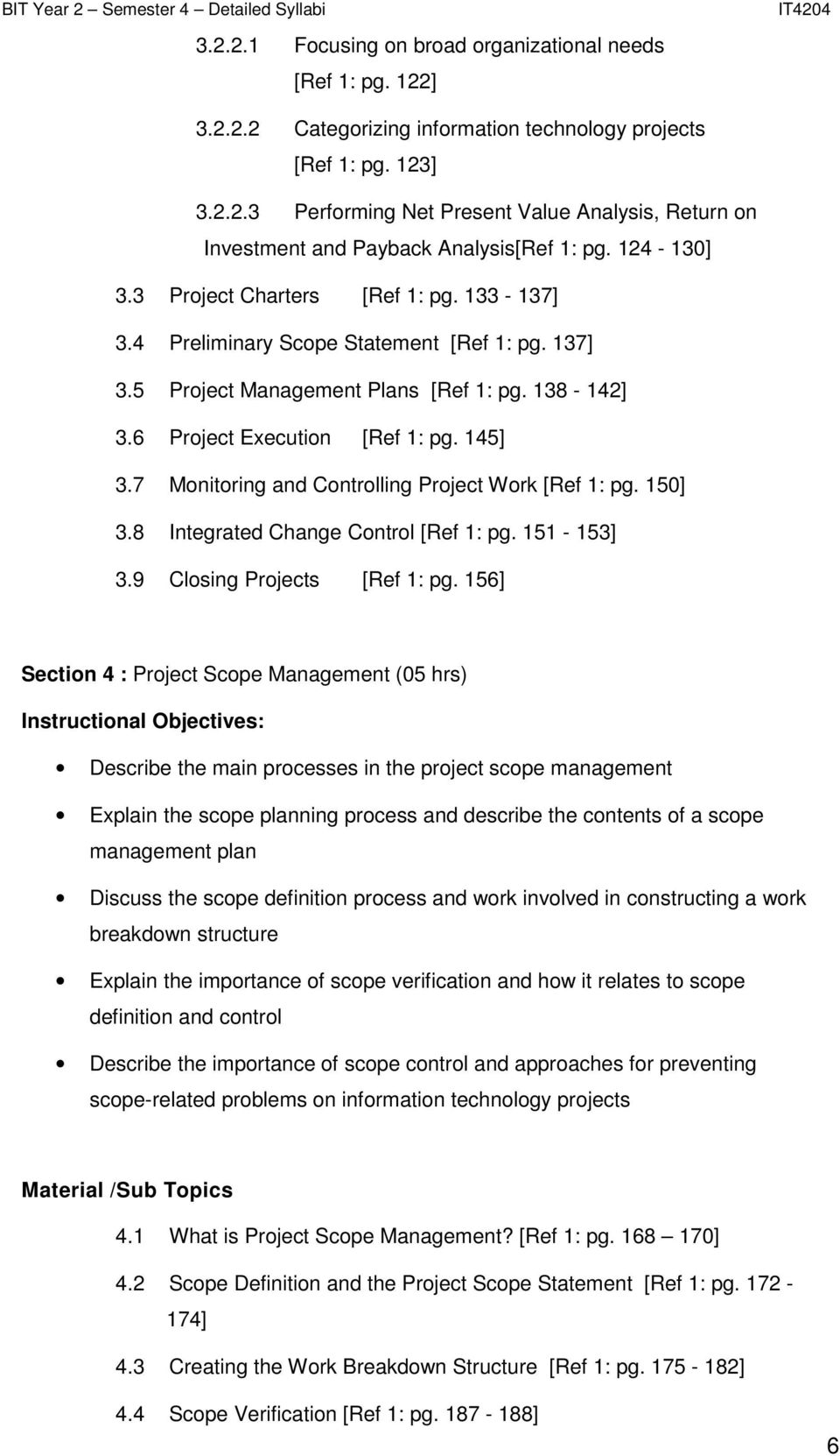 7 Monitoring and Controlling Project Work [Ref 1: pg. 150] 3.8 Integrated Change Control [Ref 1: pg. 151-153] 3.9 Closing Projects [Ref 1: pg.