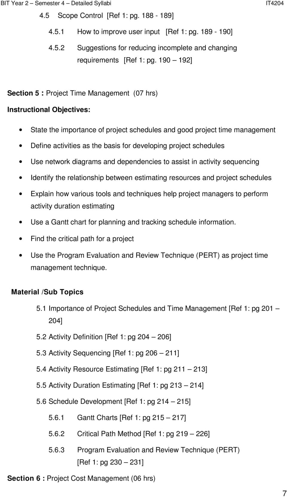 developing project schedules Use network diagrams and dependencies to assist in activity sequencing Identify the relationship between estimating resources and project schedules Explain how various