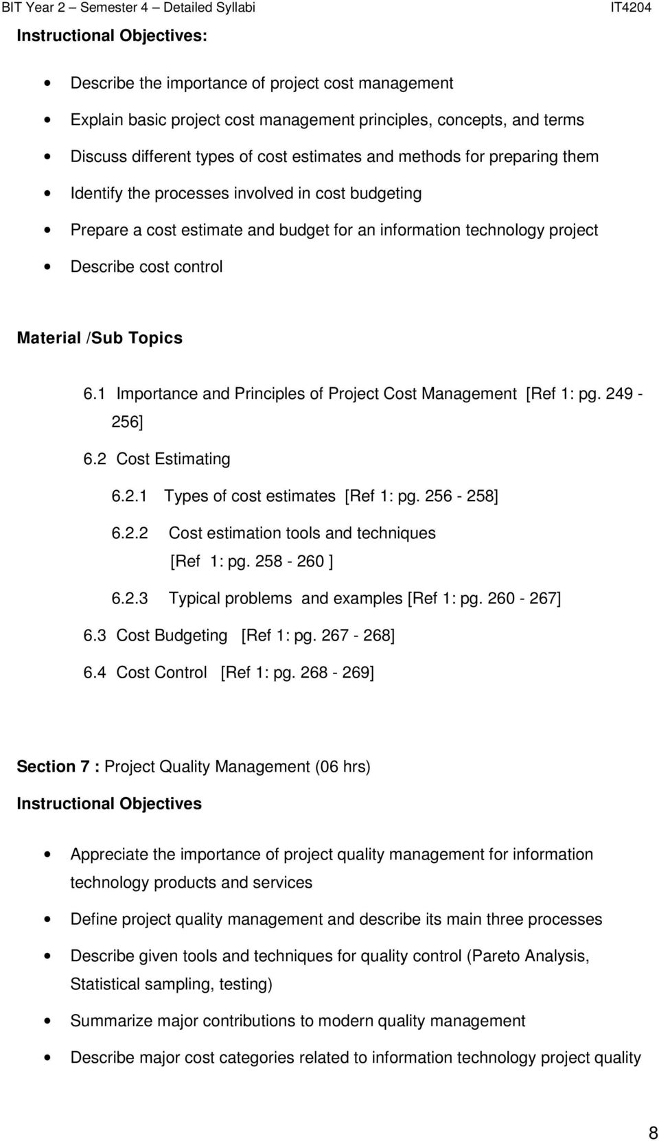 1 Importance and Principles of Project Cost Management [Ref 1: pg. 249-256] 6.2 Cost Estimating 6.2.1 Types of cost estimates [Ref 1: pg. 256-258] 6.2.2 Cost estimation tools and techniques [Ref 1: pg.