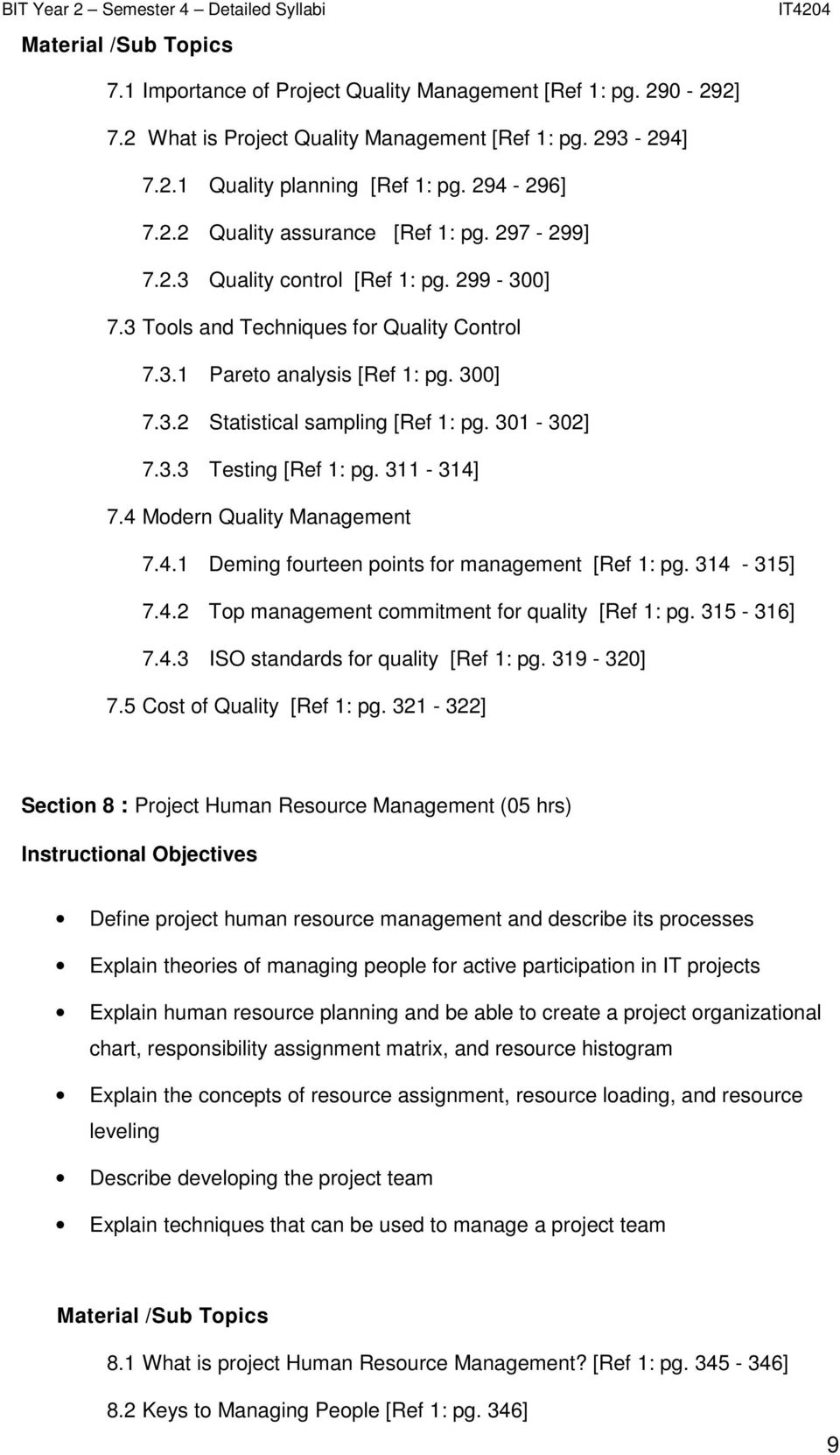 311-314] 7.4 Modern Quality Management 7.4.1 Deming fourteen points for management [Ref 1: pg. 314-315] 7.4.2 Top management commitment for quality [Ref 1: pg. 315-316] 7.4.3 ISO standards for quality [Ref 1: pg.
