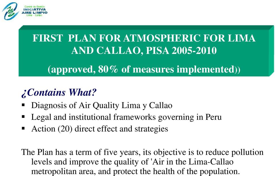 Diagnosis of Air Quality Lima y Callao Legal and institutional frameworks governing in Peru Action (20) direct