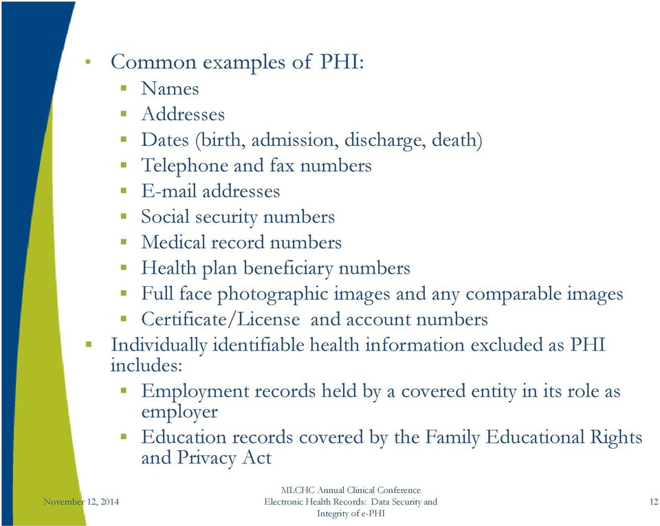 images Certificate/License and account numbers Individually identifiable health information excluded as PHI includes: Employment